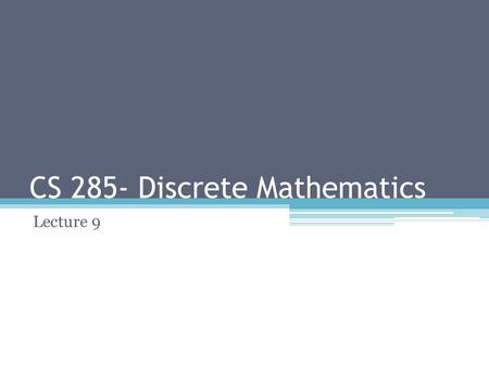CS 285- Discrete Mathematics