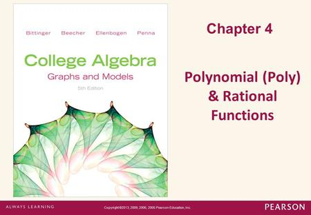 Chapter 4 Polynomial (Poly) & Rational Functions Copyright ©2013, 2009, 2006, 2005 Pearson Education, Inc.