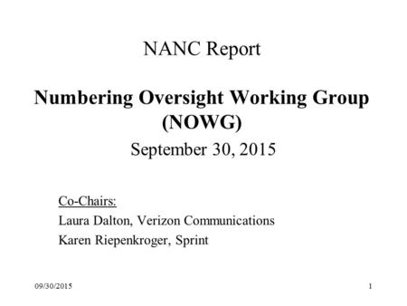 NANC Report Numbering Oversight Working Group (NOWG) September 30, 2015 Co-Chairs: Laura Dalton, Verizon Communications Karen Riepenkroger, Sprint 09/30/20151.