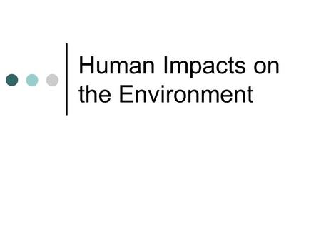Human Impacts on the Environment. Part One Ecosystem Services and Human Impacts.
