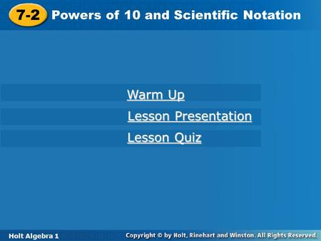 Holt Algebra 1 7-2 Powers of 10 and Scientific Notation 7-2 Powers of 10 and Scientific Notation Holt Algebra 1 Warm Up Warm Up Lesson Presentation Lesson.