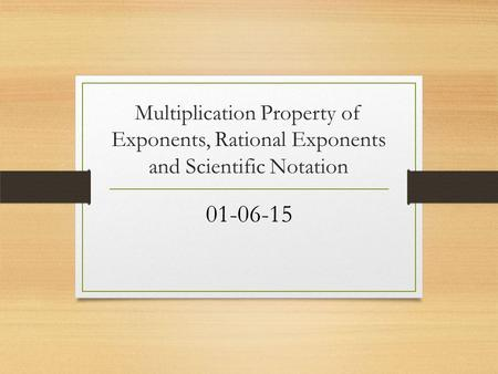 Multiplication Property of Exponents, Rational Exponents and Scientific Notation 01-06-15.