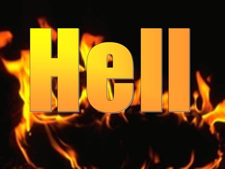 Bible Teaching on Hell Is Not Always Welcomed Bible Teaching on Hell Is Not Always Welcomed Deny that God will punish Deny that God will punish Believe.