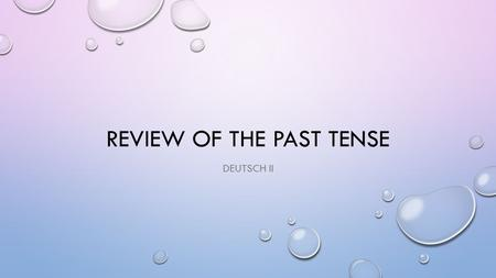 REVIEW OF THE PAST TENSE DEUTSCH II. TRY TO ANSWER THE FOLLOWING QUESTIONS 1.WHICH VERBS ARE STRONG AND WHICH VERBS ARE WEAK? HOW DO I KNOW THE DIFFERENCE?
