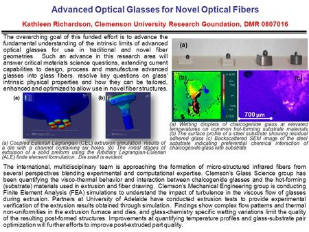 Advanced Optical Glasses for Novel Optical Fibers Kathleen Richardson, Clemenson University Research Goundation, DMR 0807016 The international, multidisciplinary.