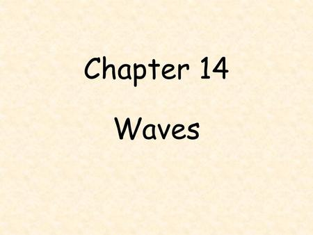 Chapter 14 Waves. I. What's in a wave? A.A WAVE is a repeating disturbance or movement that transfers energy through matter or space. 1.Waves transfer.