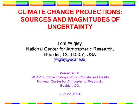 CLIMATE CHANGE PROJECTIONS: SOURCES AND MAGNITUDES OF UNCERTAINTY Tom Wigley, National Center for Atmospheric Research, Boulder, CO 80307, USA