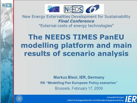 "New Energy Externalities Development for Sustainability Final Conference External costs of energy technologies Markus Blesl, IER, Germany RS ""Modelling."