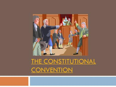 THE CONSTITUTIONAL CONVENTION. Meet me in Philly  After a failed Annapolis Convention, decided to meet in Philadelphia  Hoped to revise the Articles.