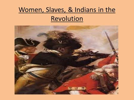 Women, Slaves, & Indians in the Revolution. African Americans during the war Inspired hopes of freedom from slavery British convinced slaves to fight.