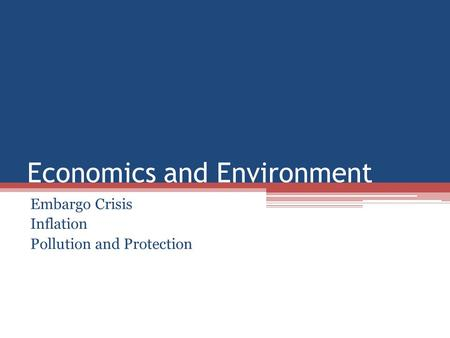 Economics and Environment Embargo Crisis Inflation Pollution and Protection.