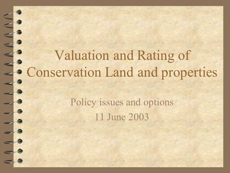 Valuation and Rating of Conservation Land and properties Policy issues and options 11 June 2003.