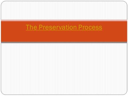 The Preservation Process. Sequence of Preservation actions 1. Setting standards or criteria that define what is worth preserving. 2. Undertaking a survey.
