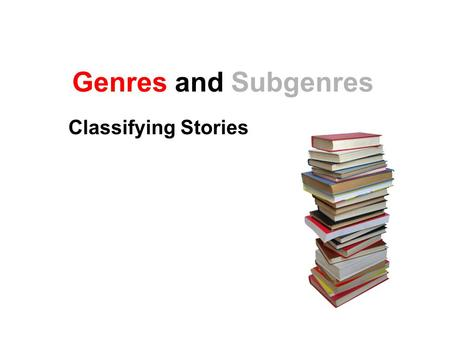 Genres and Subgenres Classifying Stories. Genres and Subgenres Texts can be separated into groups called genres and subgenres. Banana is a Food is a Fruit.