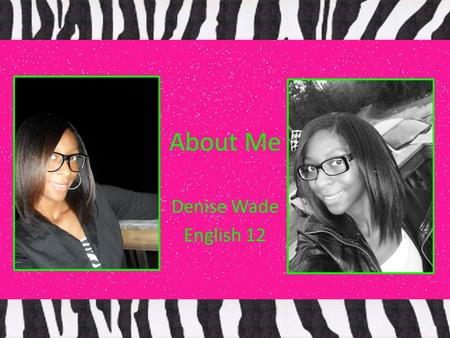 About Me Denise Wade English 12. Hobbies Drawing Shopping Spending time with my sisters.