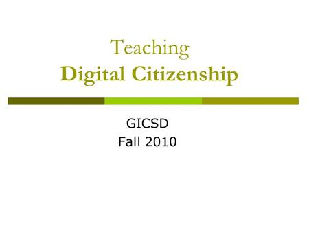 "Teaching Digital Citizenship GICSD Fall 2010. Defining Digital Citizenship  Ribble & Bailey (2007) define ""DC"" as the norms of appropriate, responsible."