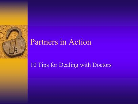 Partners in Action 10 Tips for Dealing with Doctors.