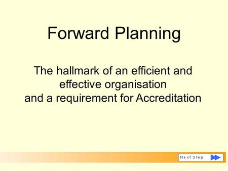 Forward Planning The hallmark of an efficient and effective organisation and a requirement for Accreditation.