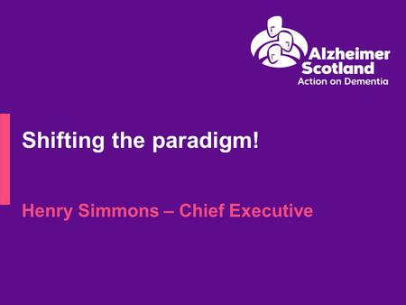 Henry Simmons – Chief Executive Shifting the paradigm!
