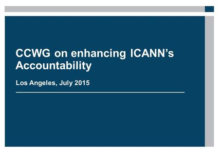 CCWG on enhancing ICANN's Accountability Los Angeles, July 2015.