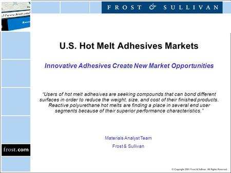 "U.S. Hot Melt Adhesives Markets Innovative Adhesives Create New Market Opportunities ""Users of hot melt adhesives are seeking compounds that can bond different."