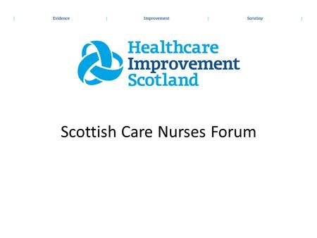 Scottish Care Nurses Forum. 14 Territorial Boards NHS Ayrshire and Arran NHS Borders NHS Dumfries and Galloway NHS Western Isles NHS Fife NHS Forth.