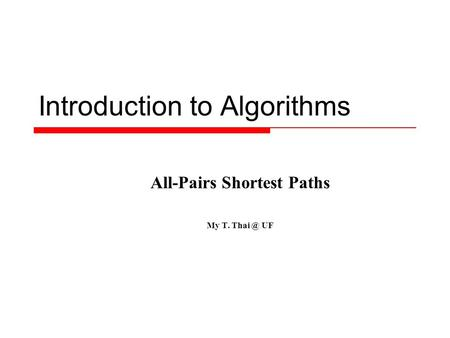 Introduction to Algorithms All-Pairs Shortest Paths My T. UF.