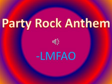 "-LMFAO This year, the entire world is shuffling to LMFAO's ""Party Rock Anthem."