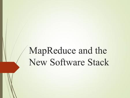 MapReduce and the New Software Stack. Outline  Algorithm Using MapReduce  Matrix-Vector Multiplication  Matrix-Vector Multiplication by MapReduce 