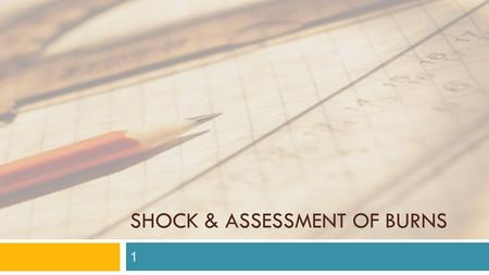 SHOCK & ASSESSMENT OF BURNS 1 Lecture outline  This lecture deals about the Shock & Assessment of Burns;  1. Shock & its different forms  2. Burn.