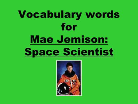 Vocabulary words for Mae Jemison: Space Scientist.