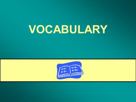 VOCABULARY. For any numbers a, b, and c, if a = b then a + c = b + c Addition Property of Equality.