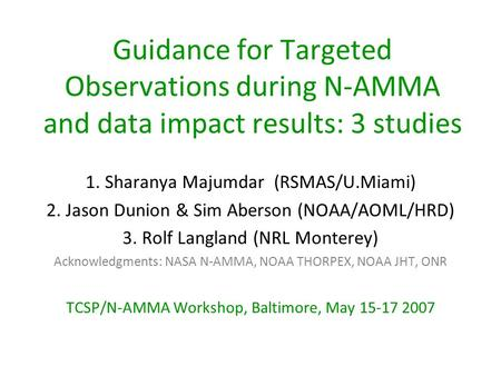 Guidance for Targeted Observations during N-AMMA and data impact results: 3 studies 1. Sharanya Majumdar (RSMAS/U.Miami) 2. Jason Dunion & Sim Aberson.