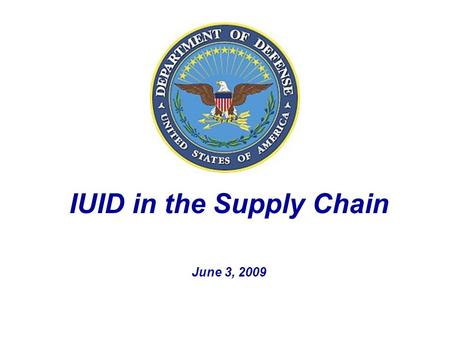 IUID in the Supply Chain June 3, 2009. 2 Agenda  IUID Workshops  Tracking/Managing Controlled Items by Unique Item Identifier (UII) Requires Additional.
