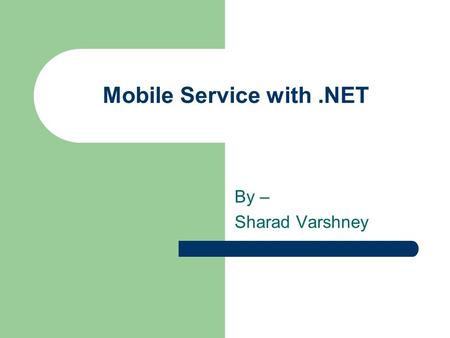 Mobile Service with.NET By – Sharad Varshney. Agenda What is it supposed to do? Goals Applications System Design Future Work / Enhancements.