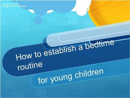 How to establish a bedtime routine for young children Inclusion Teachers Orange Board of Education.