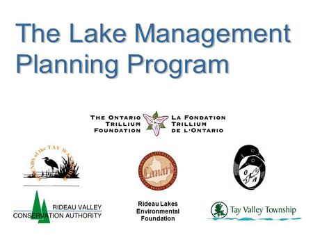Rideau Lakes Environmental Foundation. Collaborative program, organized by: Friends of the Tay Watershed Otty Lake Association Rideau Valley Conservation.