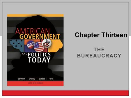 Chapter Thirteen the bureaucracy.