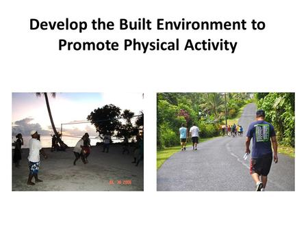 Develop the Built Environment to Promote Physical Activity.