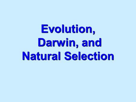 Evolution, Darwin, and Natural Selection Evolution The processes that have transformed life on earth from it's earliest forms to the vast diversity that.
