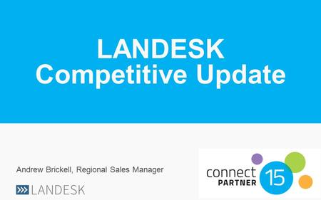 LANDESK Competitive Update Andrew Brickell, Regional Sales Manager.