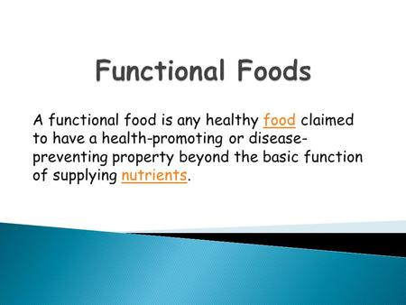 A functional food is any healthy food claimed to have a health-promoting or disease- preventing property beyond the basic function of supplying nutrients.foodnutrients.