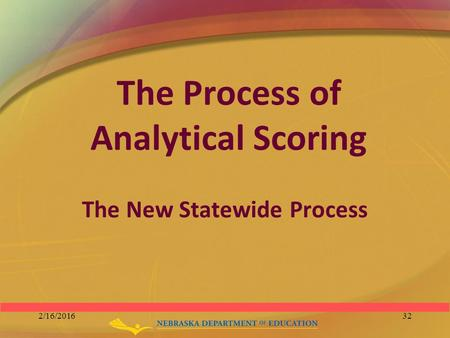 The Process of Analytical Scoring The New Statewide Process 2/16/201632.
