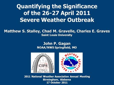Quantifying the Significance of the 26-27 April 2011 Severe Weather Outbreak Matthew S. Stalley, Chad M. Gravelle, Charles E. Graves Saint Louis University.