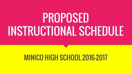 PROPOSED INSTRUCTIONAL SCHEDULE MINICO HIGH SCHOOL 2016-2017.