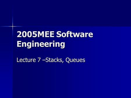 2005MEE Software Engineering Lecture 7 –Stacks, Queues.