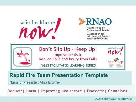 Www.saferhealthcarenow.ca Rapid Fire Team Presentation Template Name of Presenter: Alisa Bromley.
