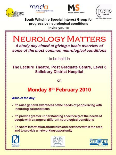 South Wiltshire Special Interest Group for progressive neurological conditions invite you to Neurology Matters A study day aimed at giving a basic overview.