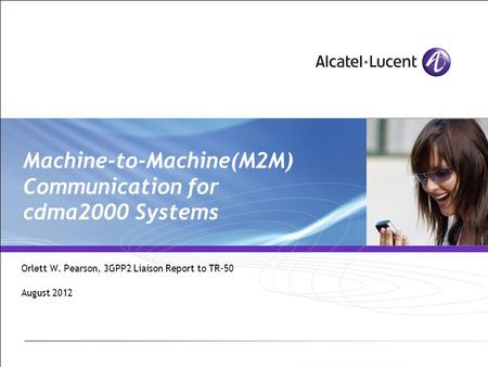 Machine-to-Machine(M2M) Communication for cdma2000 Systems Orlett W. Pearson, 3GPP2 Liaison Report to TR-50 August 2012.