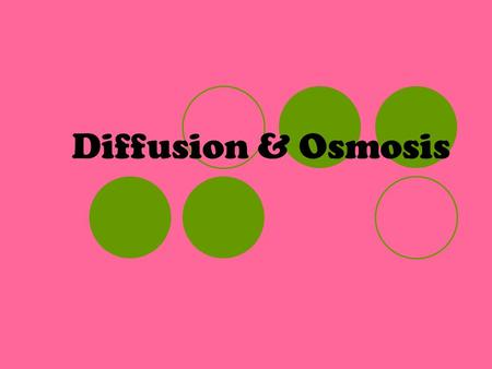 Diffusion & Osmosis. Cell exist in a constantly changing environment. Homeostasis: Biological balance, or stability that a cell maintains with its environment.